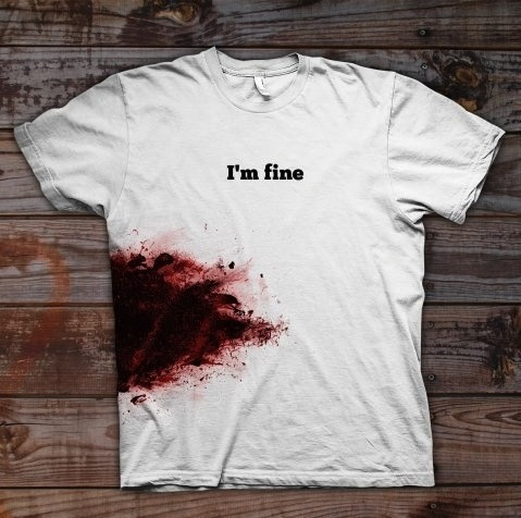 I'm fine. A wounded t-shirt