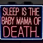 Sleep is The Baby Mama Of Death