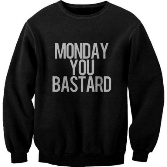 Monday You Bastard sweatshirt